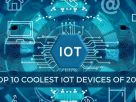 Top 10 Coolest IoT Devices of 2020